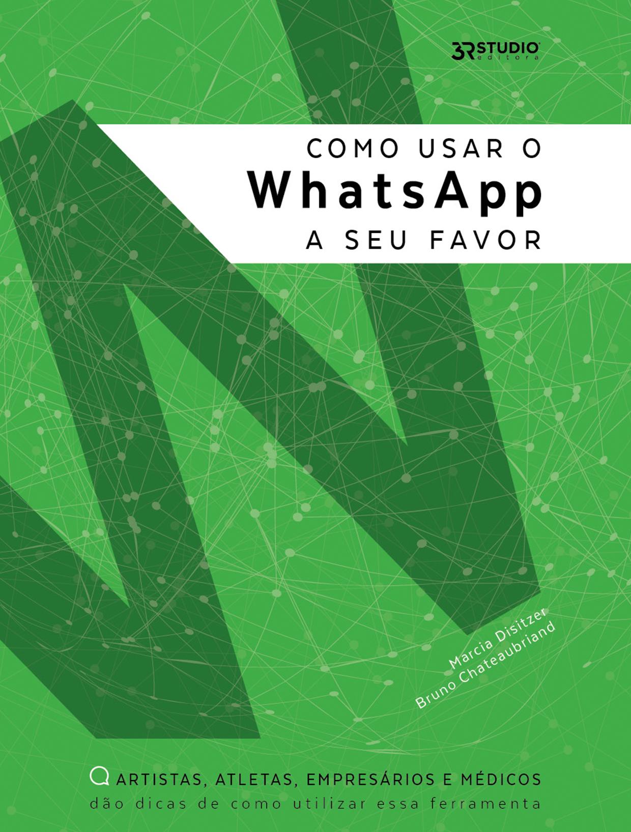 Como Usar O WhatsApp A Seu Favor – Bruno Chateaubriand E Marcia Disitzer